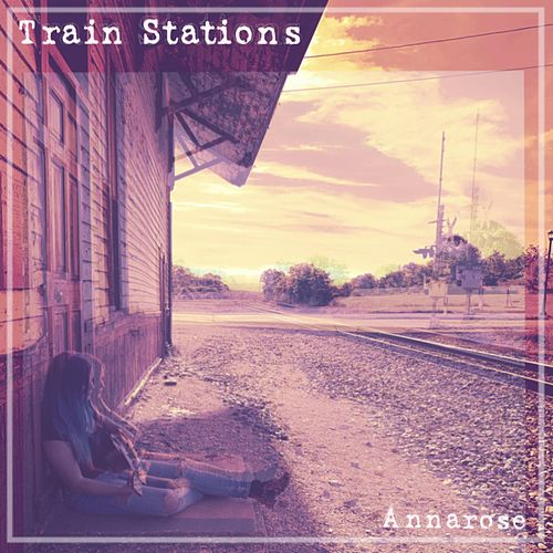 Train Stations by Anna Rose