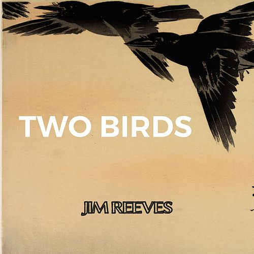 Two Birds by Jim Reeves
