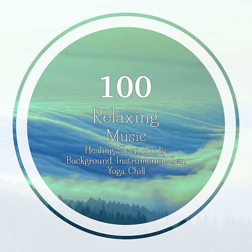 100 Relaxing Music: Healing, Sleep, Study, Background, Instrumental, Zen, Yoga, Chill de Various Artists