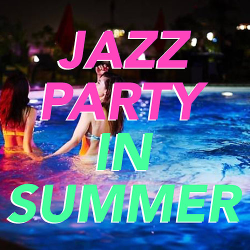 Jazz Party In Summer by Various Artists