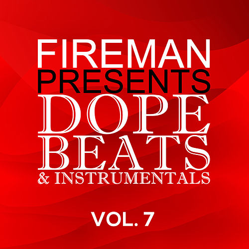 Fireman Presents: Dope Beats & Instrumentals Vol. 7 by the fireman