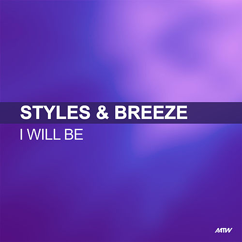 I Will Be by Styles and Breeze