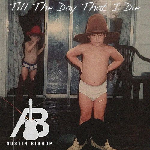 Till the Day That I Die by Austin Bishop
