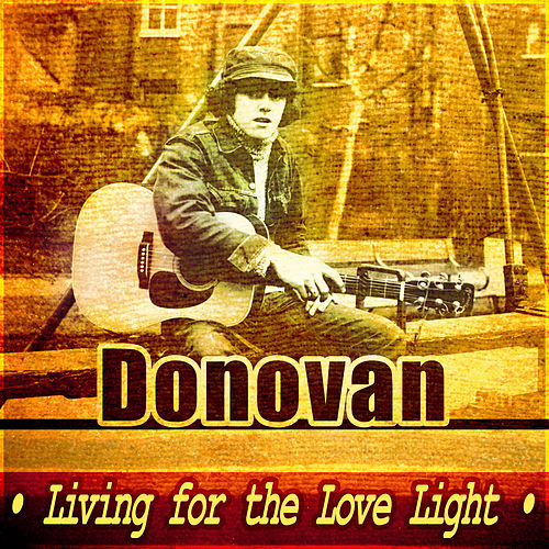 Living For The Love Light by Donovan