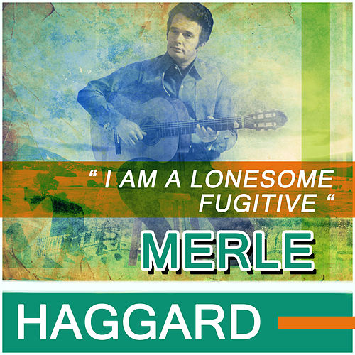 I Am A Lonesome Fugitive de Merle Haggard