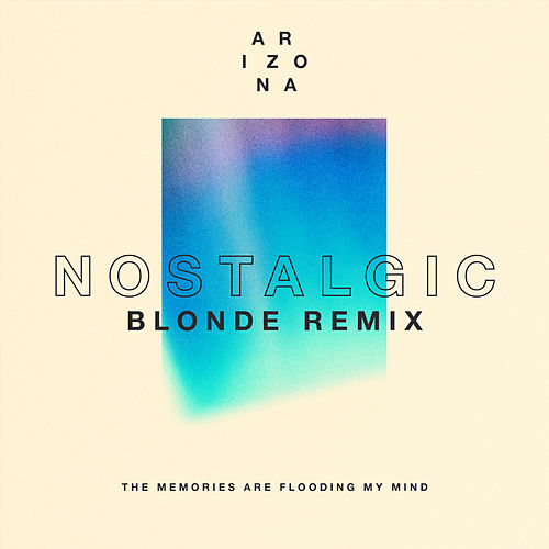 Nostalgic (Blonde Remix) by A R I Z O N A