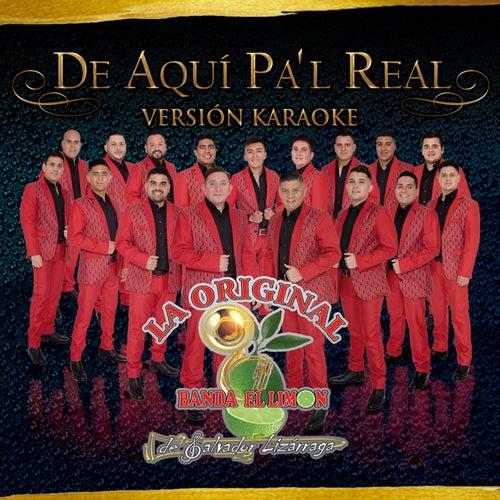 De Aquí Pa'l Real (Karaoke) by La Original Banda El Limón
