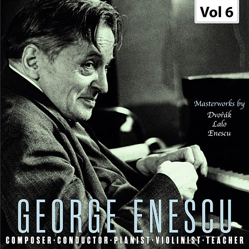Enescu: Composer, Conductor, Pianist, Violinist & Teacher, Vol. 6 von Various Artists