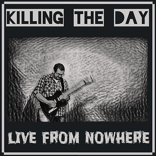 Live from Nowhere de Killing the Day
