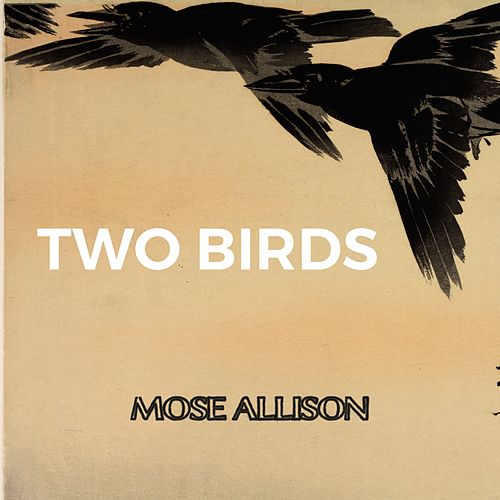 Two Birds by Mose Allison
