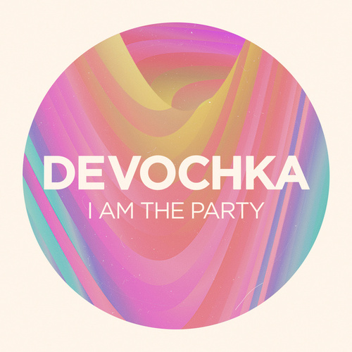 I Am The Party von Devochka
