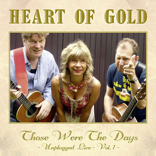 Those Were The Days - Unplugged Live Vol. 1 de Heart Of Gold