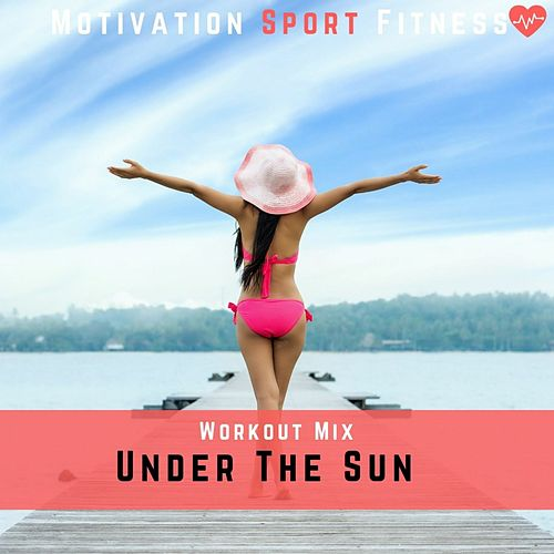 Under the Sun (Workout Mix) de Motivation Sport Fitness
