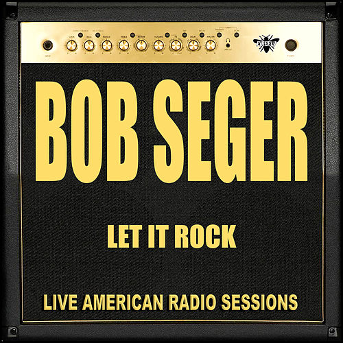 Let It Rock (Live) de Bob Seger