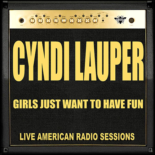 Girls Just Want To Have Fun (Live) by Cyndi Lauper