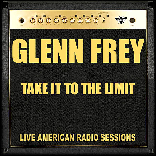 Take It To The Limit by Glenn Frey