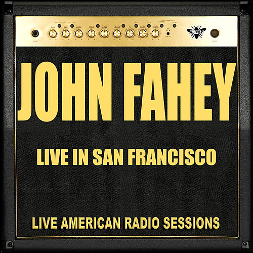 Live in San Francisco (Live) by John Fahey