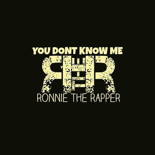 You Don't Know Me by Ronnie The Rapper