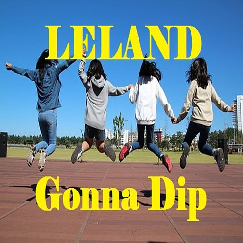 Gonna Dip by Leland