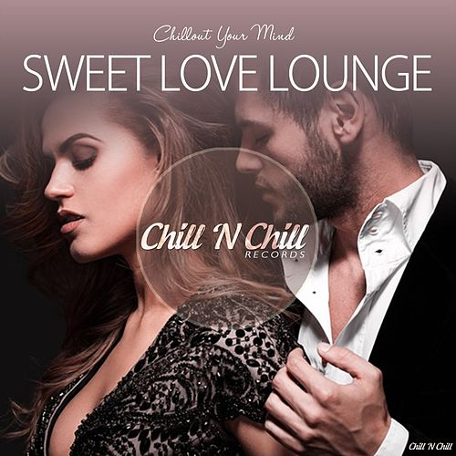 Sweet Love Lounge (Chillout Your Mind) de Various Artists