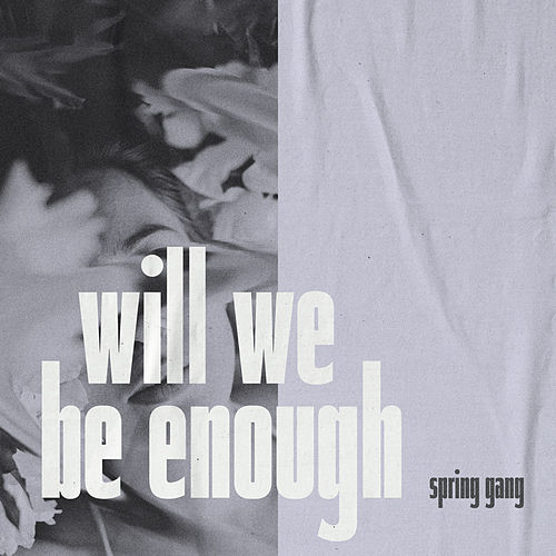 Will We Be Enough by Spring Gang