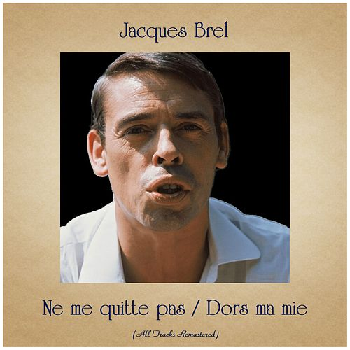 Ne me quitte pas / Dors ma mie (All Tracks Remastered) von Jacques Brel