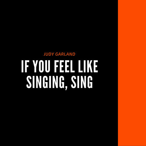 If You Feel Like Singing, Sing by Judy Garland