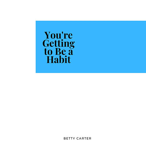 You're Getting to Be a Habit von Betty Carter