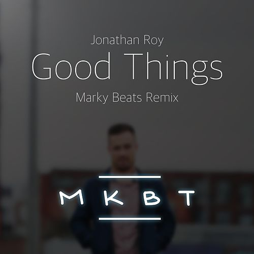 Good Things (Marky Beats Remix) by Jonathan Roy