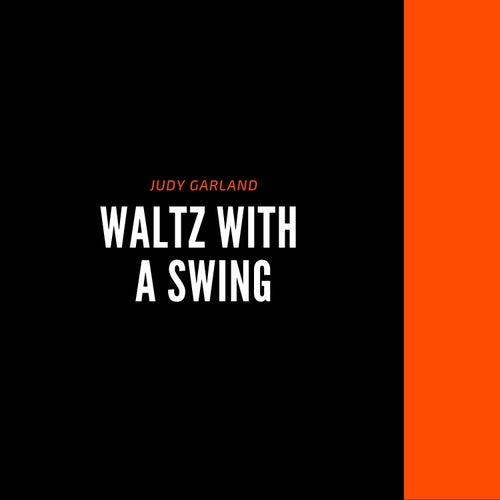 Waltz With a Swing de Judy Garland