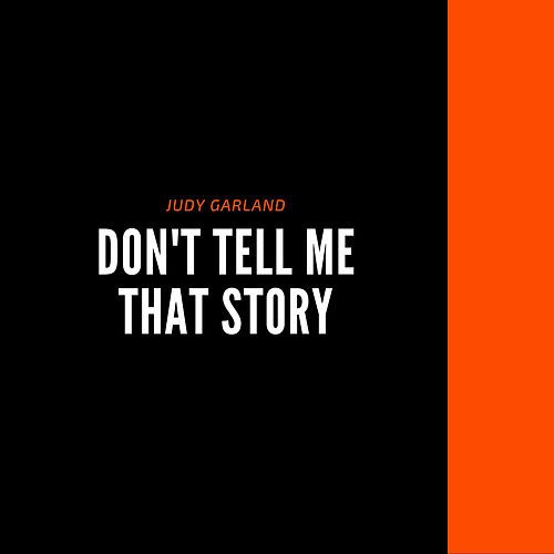 Don't Tell Me That Story by Judy Garland
