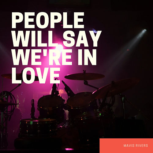 People Will Say We're In Love by Mavis Rivers
