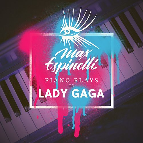 Piano Plays to Lady Gaga von Max Espinelli