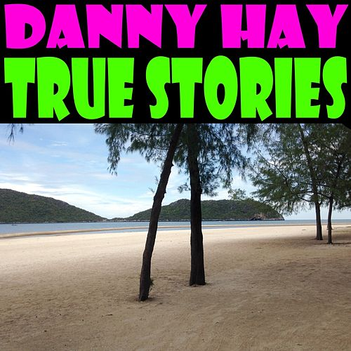 True Stories by Danny Hay