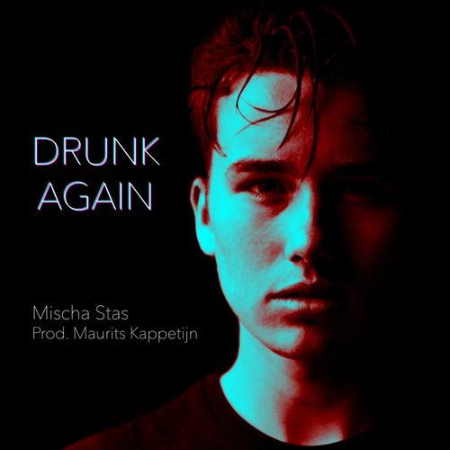 Drunk Again von Mischa Stas