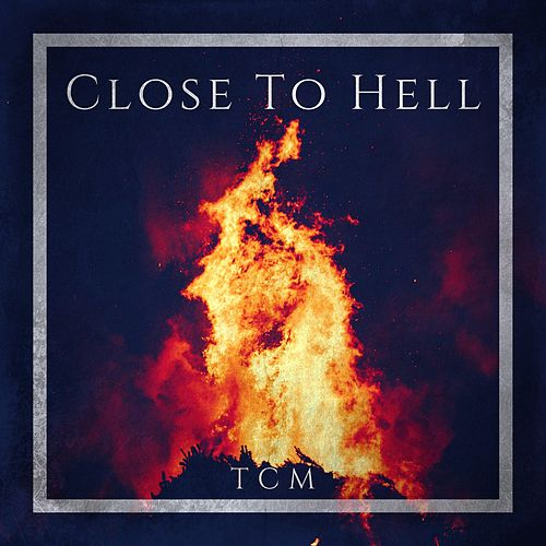 Close to Hell by Tcm