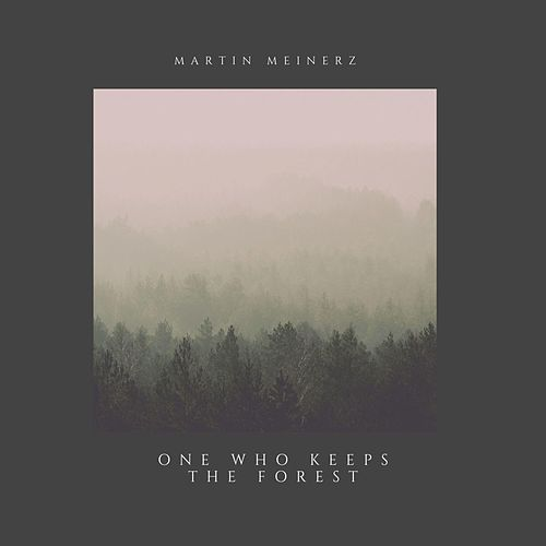 One Who Keeps the Forest by Martin Meinerz