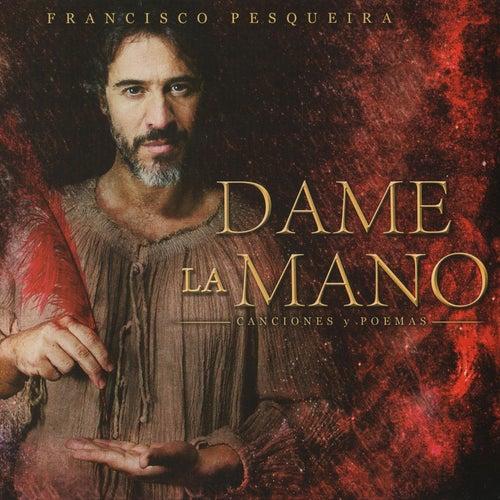 Dame la Mano, Poemas y Canciones de Francisco Pesqueira