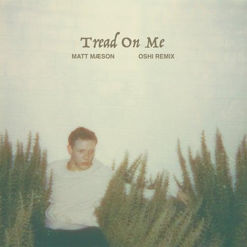 Tread On Me (Oshi Remix) by Matt Maeson