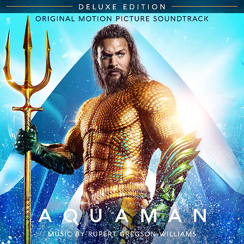 Aquaman (Original Motion Picture Soundtrack) (Deluxe Edition) by Rupert Gregson-Williams