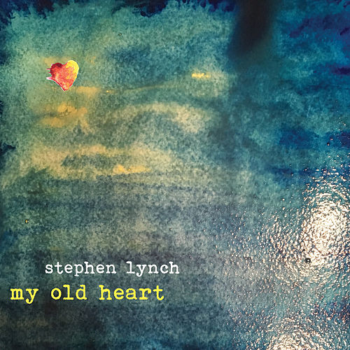 My Old Heart de Stephen Lynch