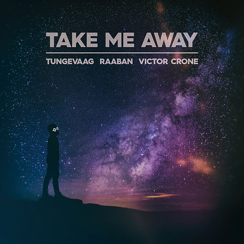 Take Me Away von Tungevaag & Raaban