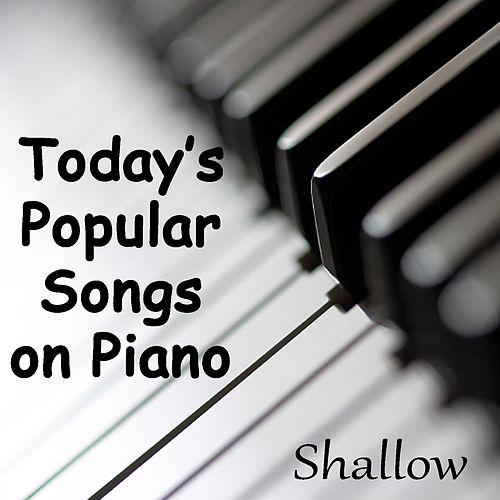 Today's Popular Songs on Piano - Shallow by Instrumental Pop Players