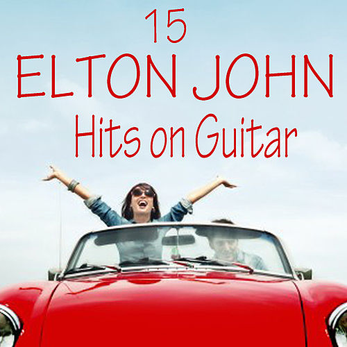 15 Elton John Hits on Guitar by Guitar Tribute Players