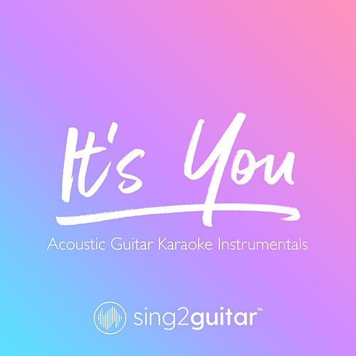 It's You (Acoustic Guitar Karaoke Instrumentals) de Sing2Guitar