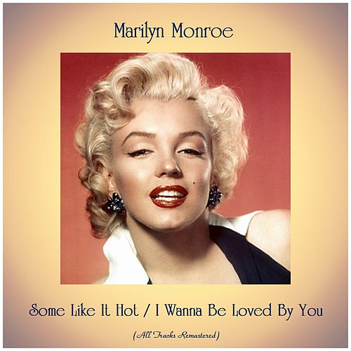 Some Like It Hot / I Wanna Be Loved By You (All Tracks Remastered) von Marilyn Monroe