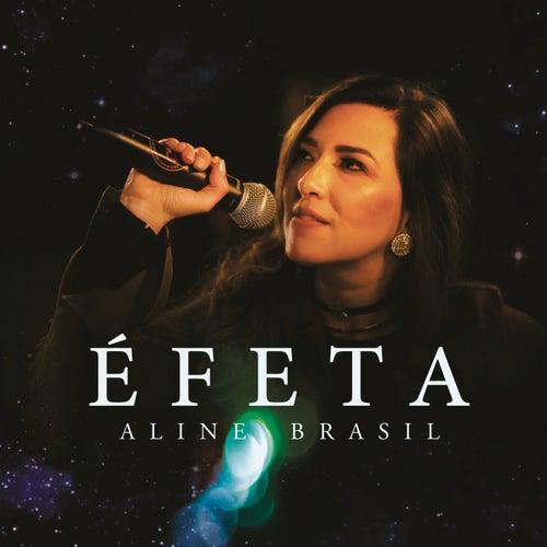Éfeta (Ao Vivo) de Aline Brasil