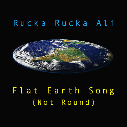 Flat Earth Song (Not Round) by Rucka Rucka Ali