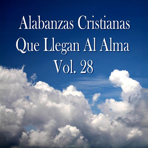 Alabanzas Cristianas Que Llegan al Alma, Vol. 28 by Various Artists