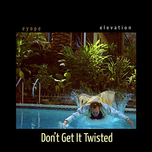 Don't Get It Twisted by Eyope